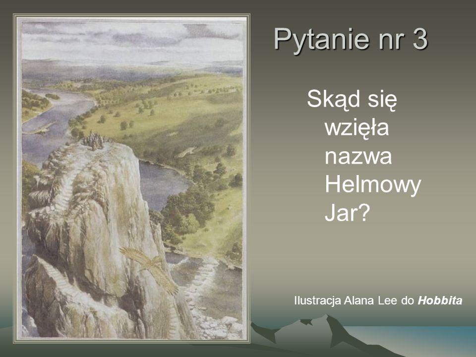 Pytanie nr 3 Skąd się wzięła nazwa Helmowy Jar? Ilustracja Alana Lee do Hobbita