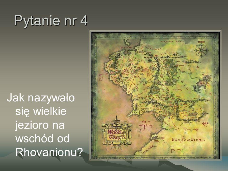 Pytanie nr 4 Jak nazywało się wielkie jezioro na wschód od Rhovanionu?