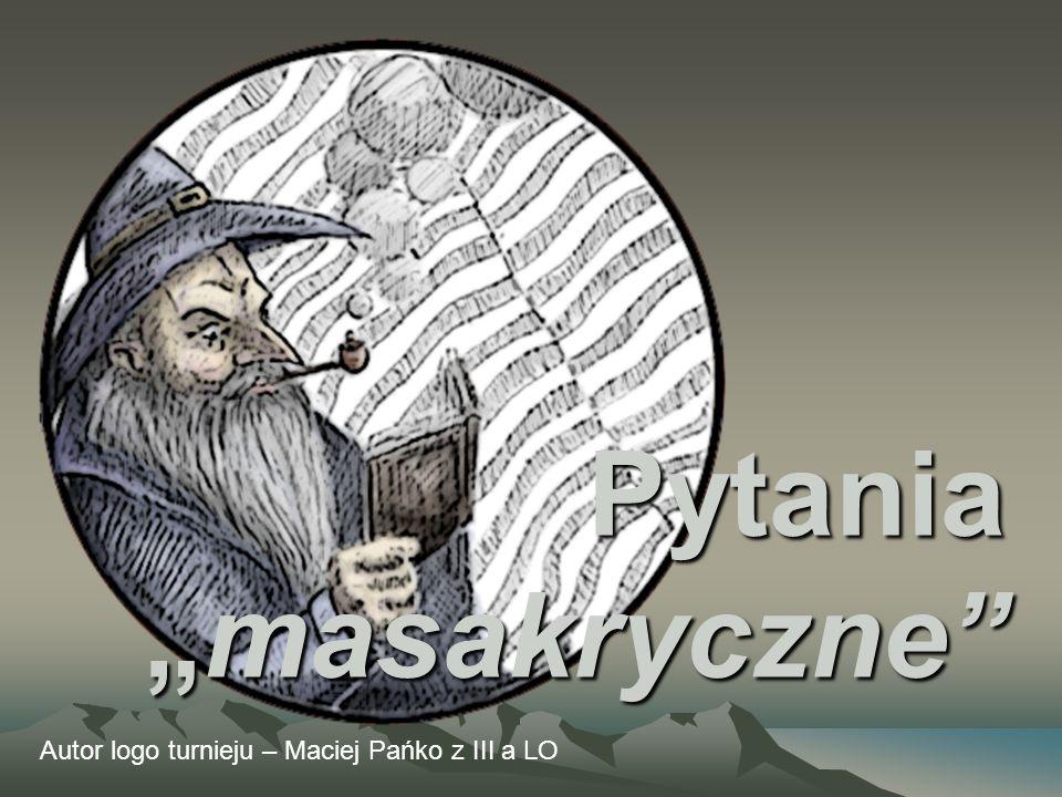 Pytaniamasakryczne Autor logo turnieju – Maciej Pańko z III a LO