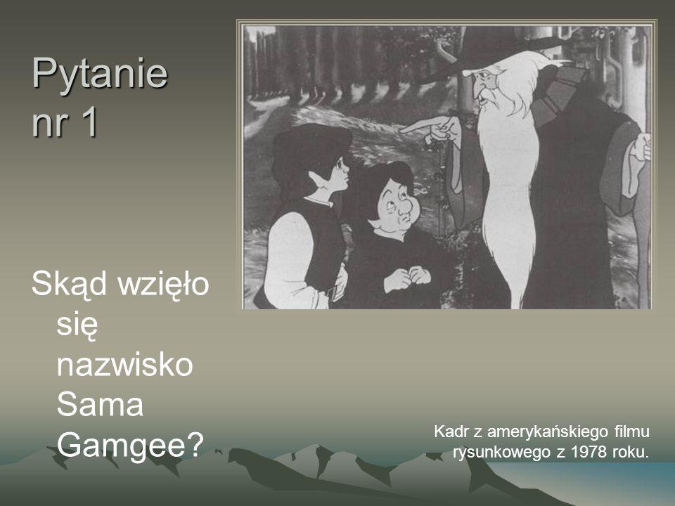 Pytanie nr 1 Skąd wzięło się nazwisko Sama Gamgee? Kadr z amerykańskiego filmu rysunkowego z 1978 roku.