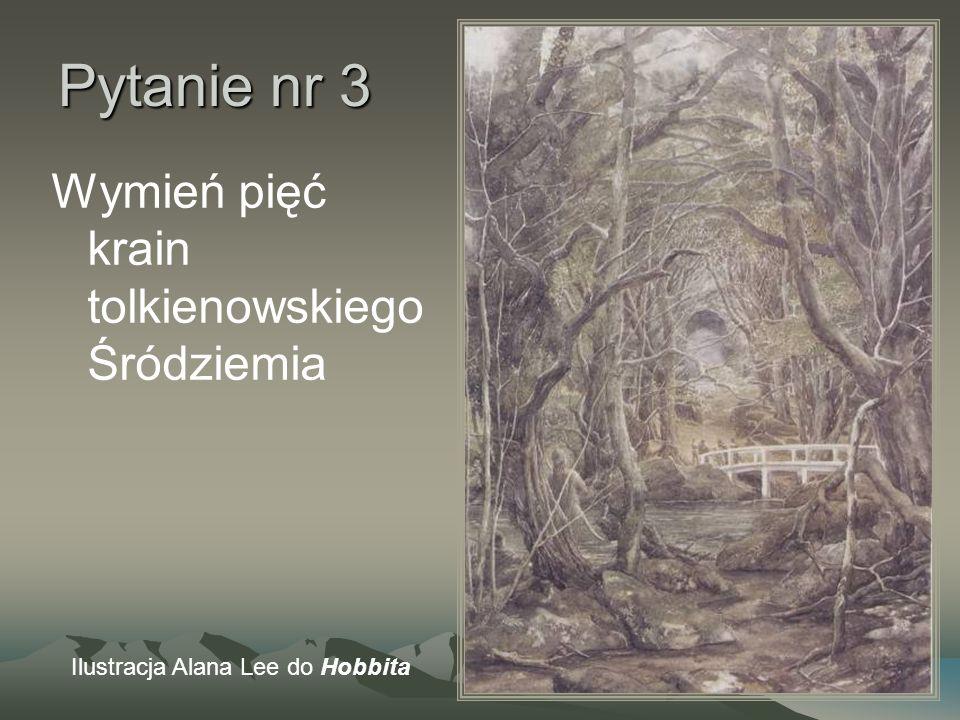 Pytanie nr 3 Wymień pięć krain tolkienowskiego Śródziemia Ilustracja Alana Lee do Hobbita