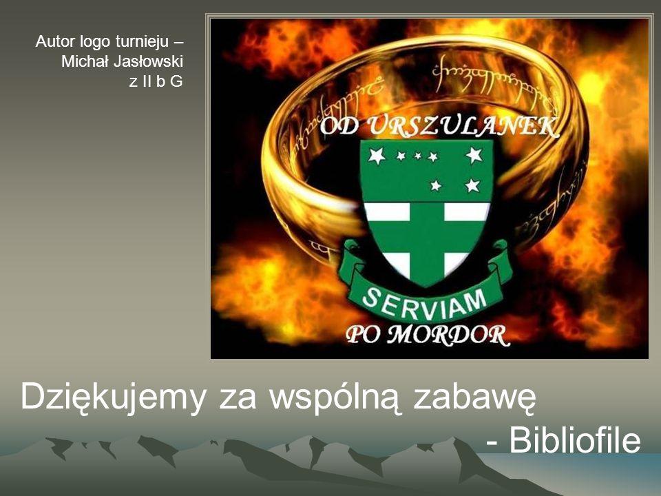 Dziękujemy za wspólną zabawę - Bibliofile Autor logo turnieju – Michał Jasłowski z II b G