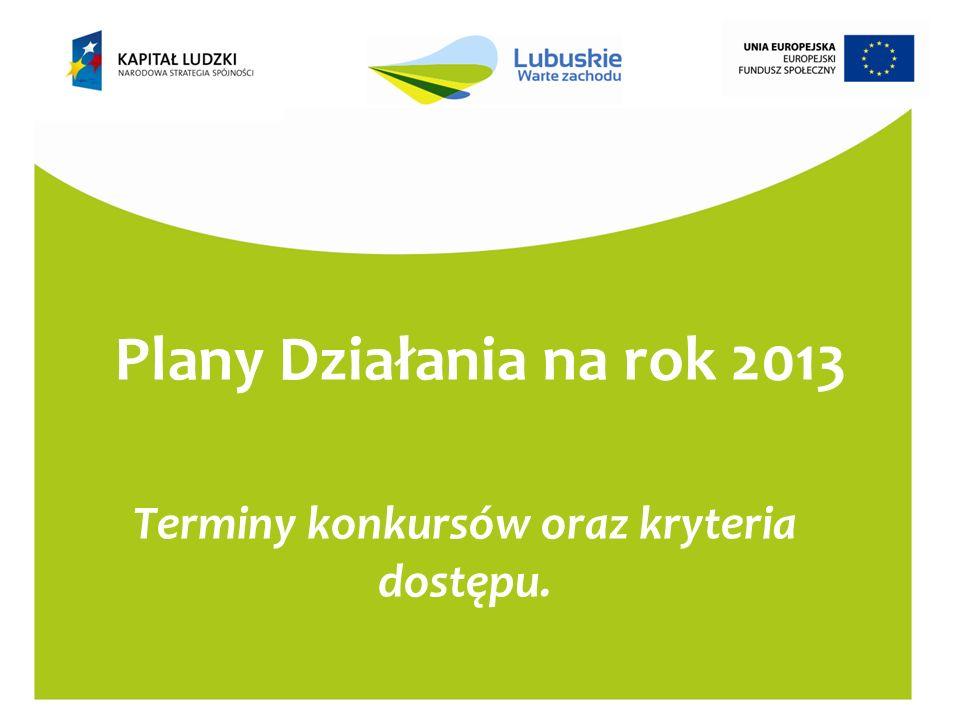 Plany Działania na rok 2013 Terminy konkursów oraz kryteria dostępu.