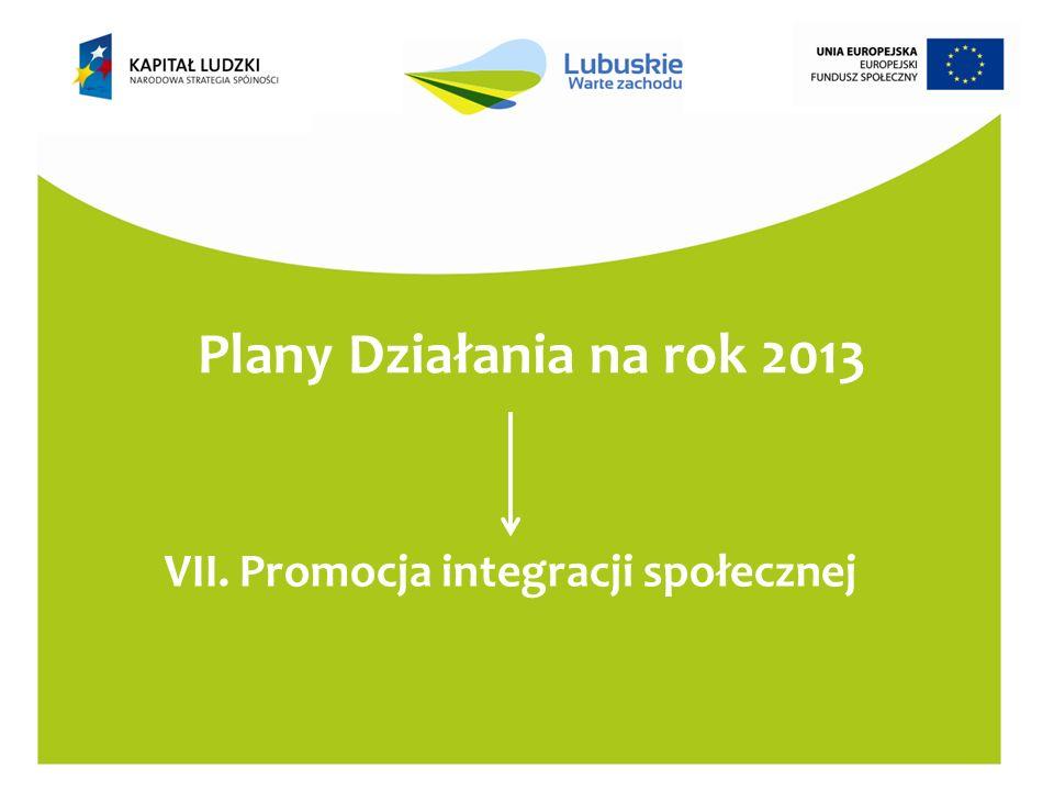 Plany Działania na rok 2013 VII. Promocja integracji społecznej
