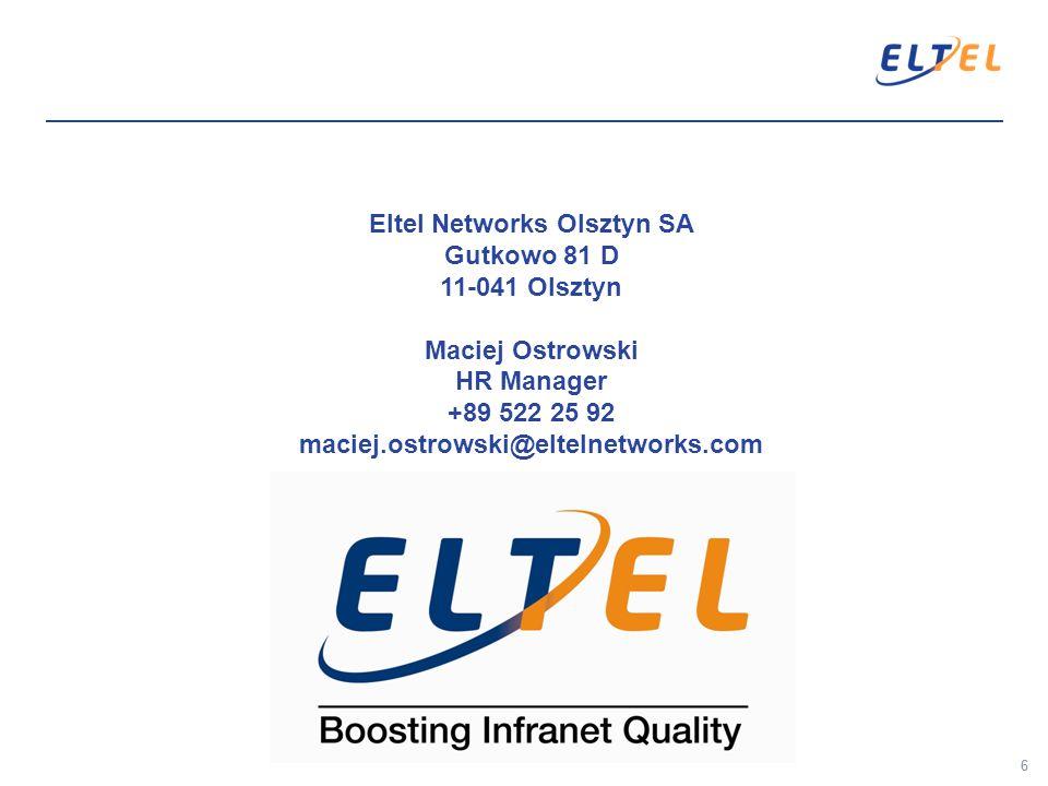66 Eltel Networks Olsztyn SA Gutkowo 81 D 11-041 Olsztyn Maciej Ostrowski HR Manager +89 522 25 92 maciej.ostrowski@eltelnetworks.com