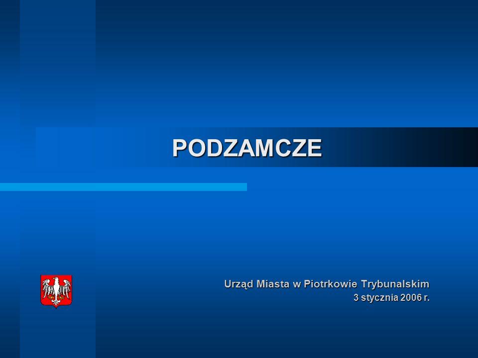 PODZAMCZE Urząd Miasta w Piotrkowie Trybunalskim 3 stycznia 2006 r.