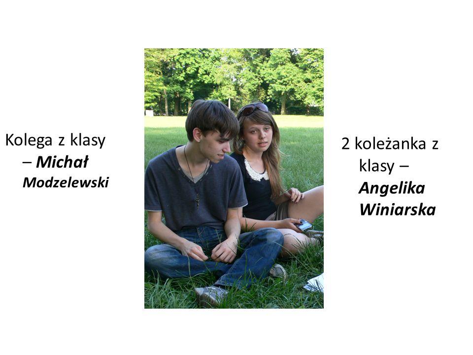 2 koleżanka z klasy – Angelika Winiarska Kolega z klasy – Michał Modzelewski