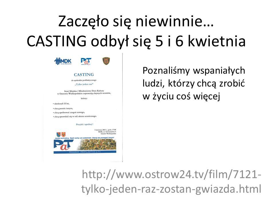 Zaczęło się niewinnie… CASTING odbył się 5 i 6 kwietnia http://www.ostrow24.tv/film/7121- tylko-jeden-raz-zostan-gwiazda.html Poznaliśmy wspaniałych ludzi, którzy chcą zrobić w życiu coś więcej