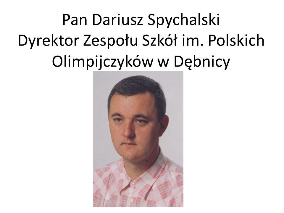 Pan Dariusz Spychalski Dyrektor Zespołu Szkół im. Polskich Olimpijczyków w Dębnicy