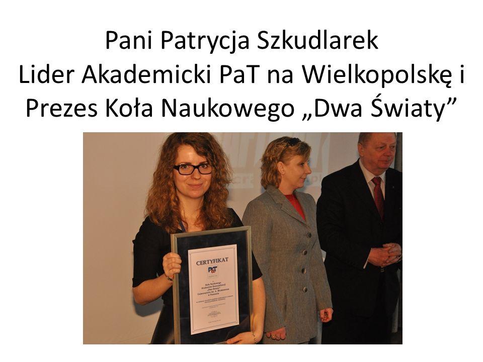 Pani Patrycja Szkudlarek Lider Akademicki PaT na Wielkopolskę i Prezes Koła Naukowego Dwa Światy