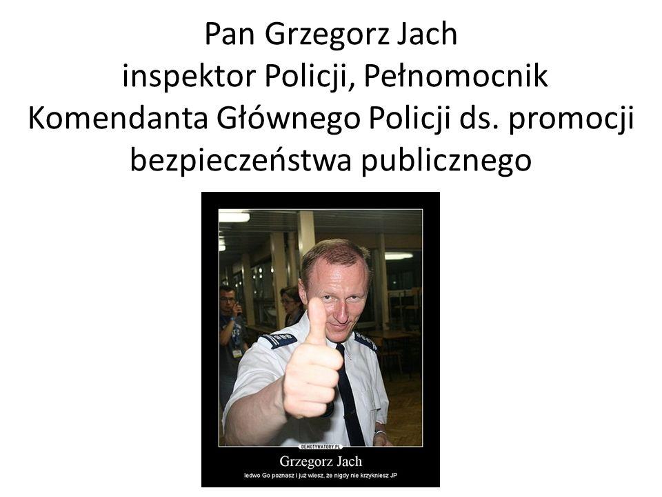 Pan Grzegorz Jach inspektor Policji, Pełnomocnik Komendanta Głównego Policji ds.