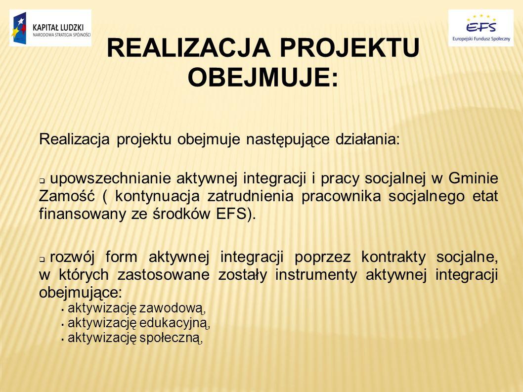 REALIZACJA PROJEKTU OBEJMUJE: Realizacja projektu obejmuje następujące działania: upowszechnianie aktywnej integracji i pracy socjalnej w Gminie Zamoś