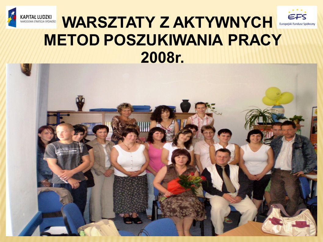 WARSZTATY Z AKTYWNYCH METOD POSZUKIWANIA PRACY 2008r.
