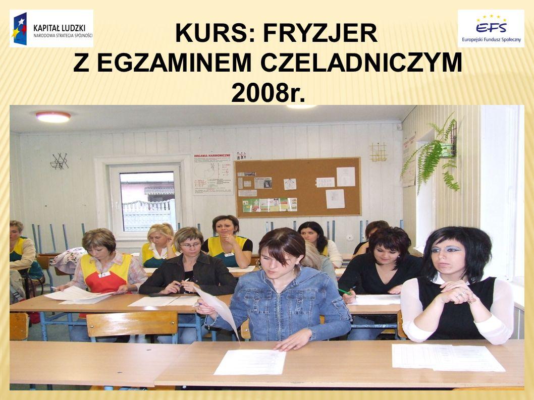 KURS: FRYZJER Z EGZAMINEM CZELADNIC ZYM 2008r.