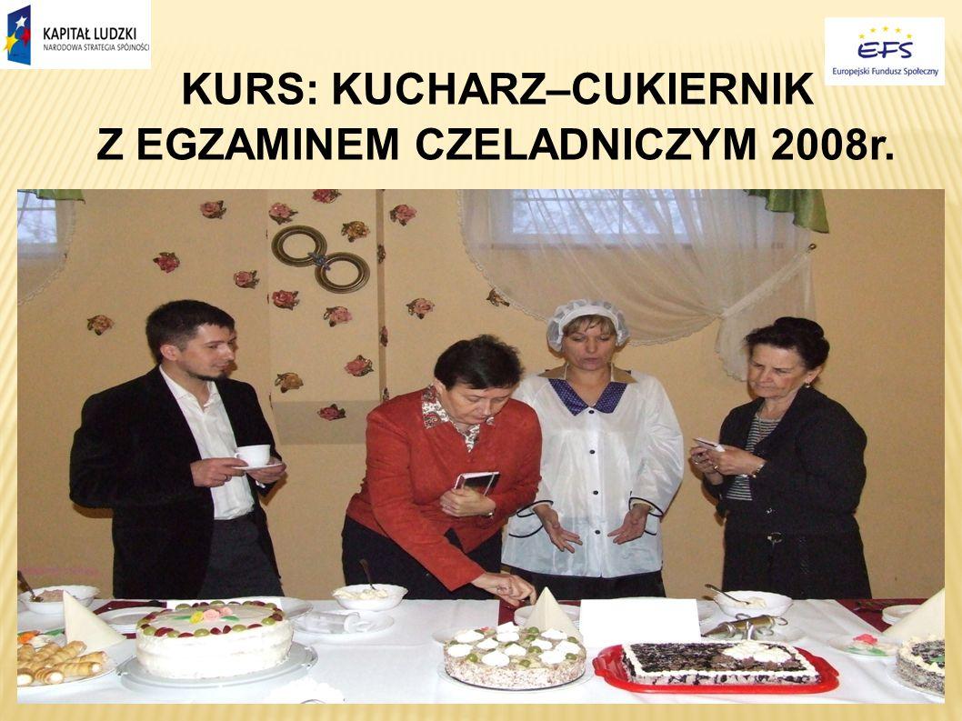 KURS: KUCHARZ–CUKIERNIK Z EGZAMINEM CZELADNICZYM 2008r.