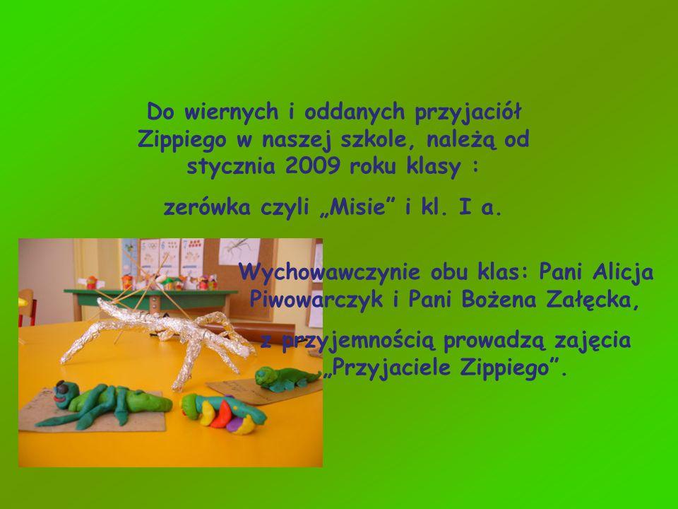 Do wiernych i oddanych przyjaciół Zippiego w naszej szkole, należą od stycznia 2009 roku klasy : zerówka czyli Misie i kl. I a. Wychowawczynie obu kla