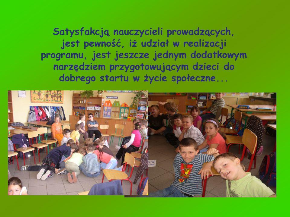 Satysfakcją nauczycieli prowadzących, jest pewność, iż udział w realizacji programu, jest jeszcze jednym dodatkowym narzędziem przygotowującym dzieci
