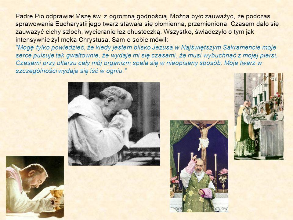Padre Pio odprawiał Mszę św.z ogromną godnością.