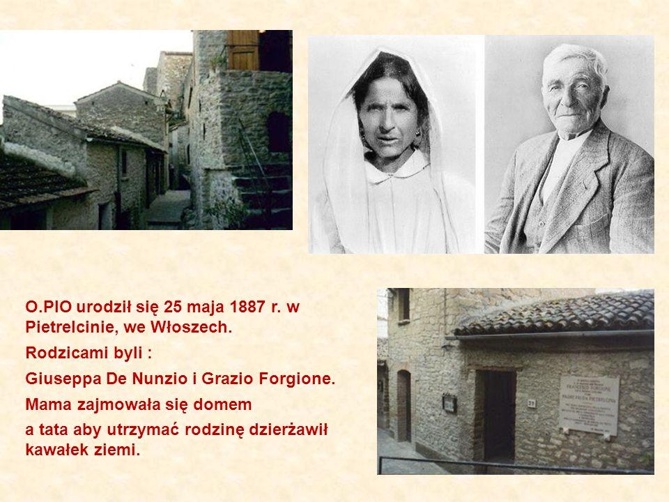 O.PIO urodził się 25 maja 1887 r.w Pietrelcinie, we Włoszech.