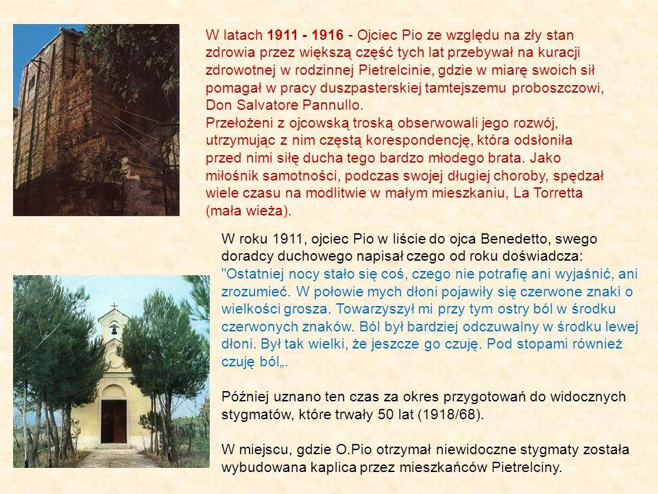 W latach 1915 - 1918 - Kilkakrotnie, w czasie pierwszej wojny światowej o.Pio był powoływany do służby wojskowej i zwalniany z uwagi na zły stan zdrowia.