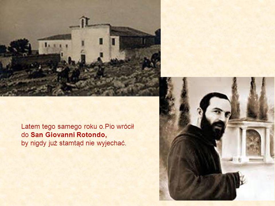 Latem tego samego roku o.Pio wrócił do San Giovanni Rotondo, by nigdy już stamtąd nie wyjechać.
