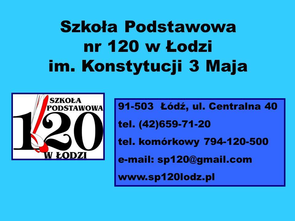 Szkoła Podstawowa nr 120 w Łodzi im. Konstytucji 3 Maja 91-503 Łódź, ul. Centralna 40 tel. (42)659-71-20 tel. komórkowy 794-120-500 e-mail: sp120@gmai
