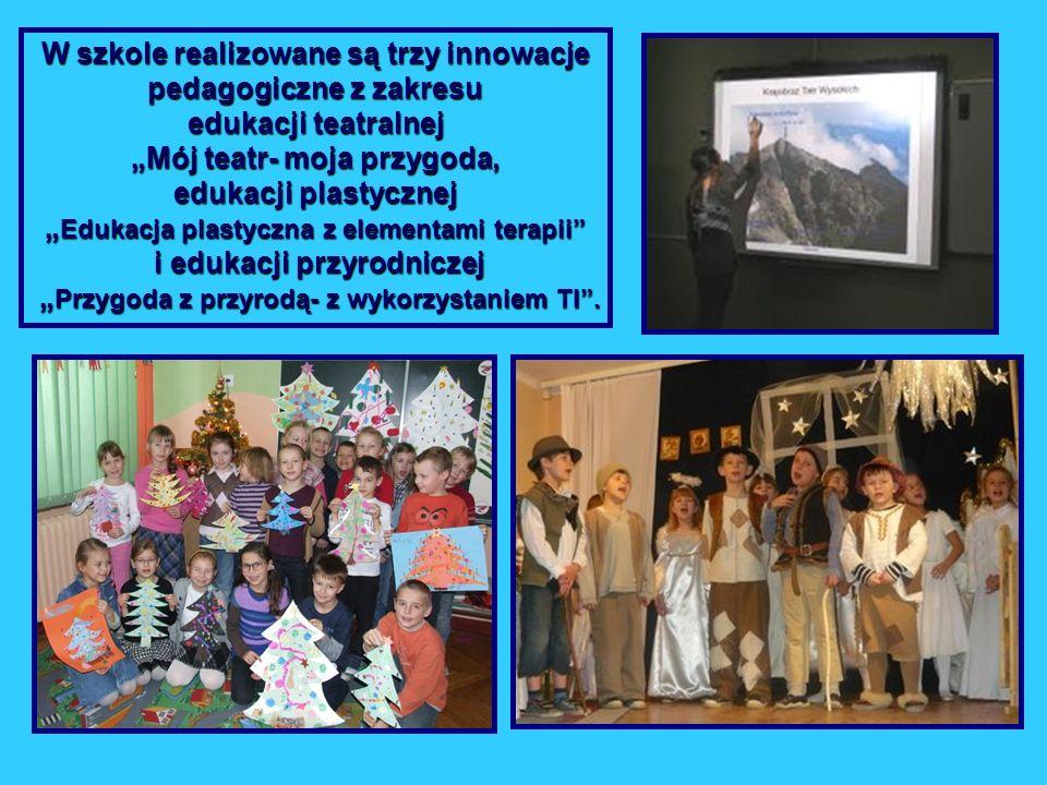 W szkole realizowane są trzy innowacje pedagogiczne z zakresu edukacji teatralnej Mój teatr- moja przygoda, edukacji plastycznej Edukacja plastyczna z