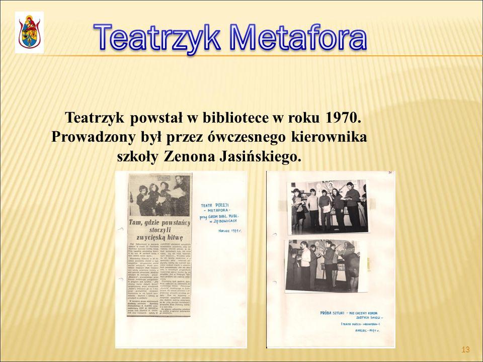 13 Teatrzyk powstał w bibliotece w roku 1970. Prowadzony był przez ówczesnego kierownika szkoły Zenona Jasińskiego.