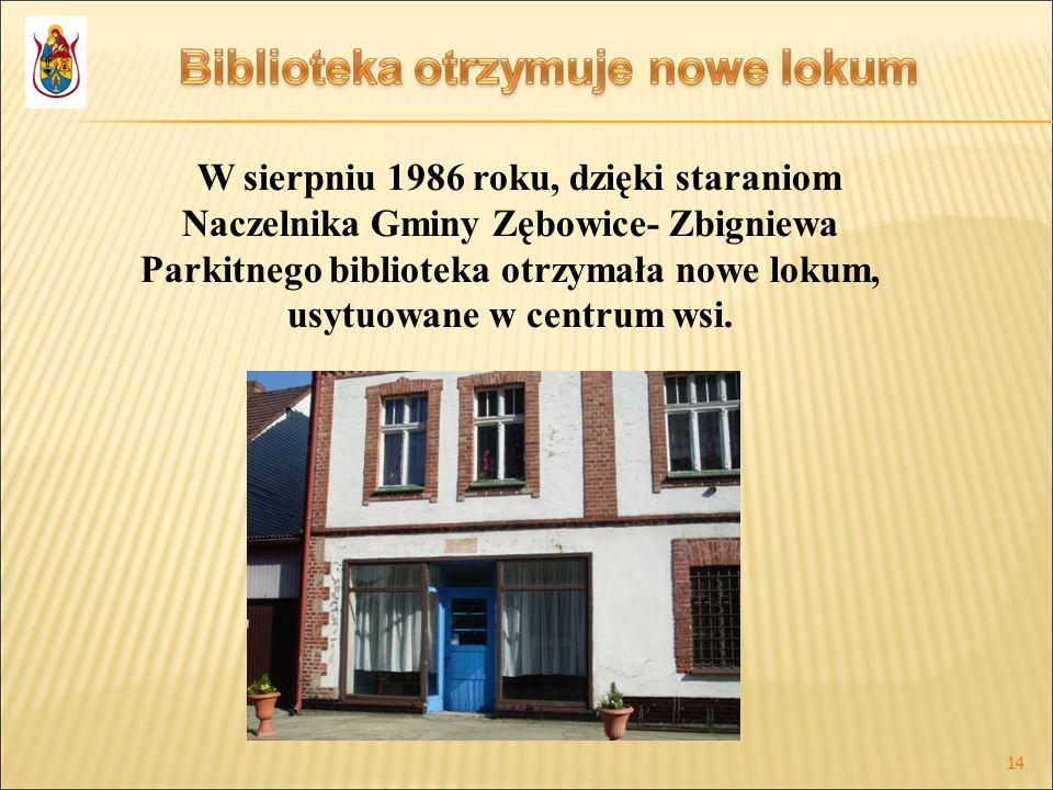 14 W sierpniu 1986 roku, dzięki staraniom Naczelnika Gminy Zębowice- Zbigniewa Parkitnego biblioteka otrzymała nowe lokum, usytuowane w centrum wsi.