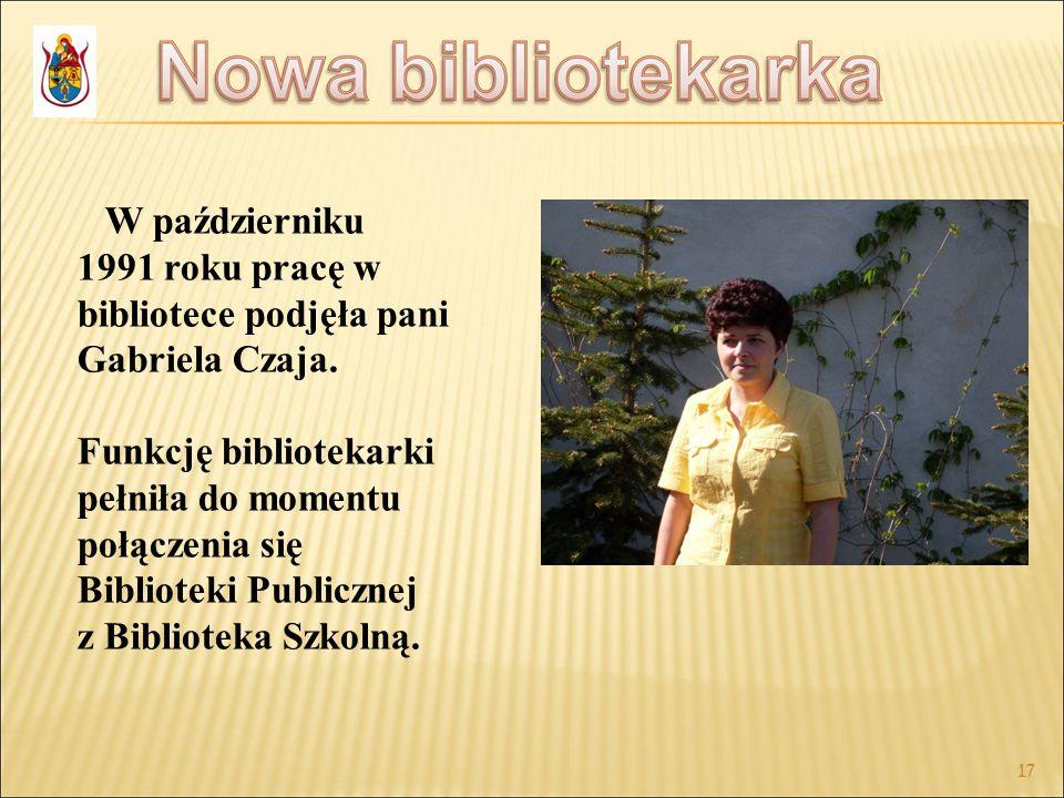 17 W październiku 1991 roku pracę w bibliotece podjęła pani Gabriela Czaja. Funkcję bibliotekarki pełniła do momentu połączenia się Biblioteki Publicz