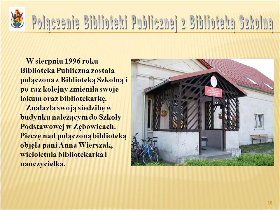 18 W sierpniu 1996 roku Biblioteka Publiczna została połączona z Biblioteką Szkolną i po raz kolejny zmieniła swoje lokum oraz bibliotekarkę. Znalazła