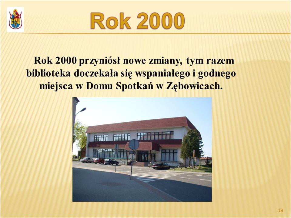 19 Rok 2000 przyniósł nowe zmiany, tym razem biblioteka doczekała się wspaniałego i godnego miejsca w Domu Spotkań w Zębowicach.