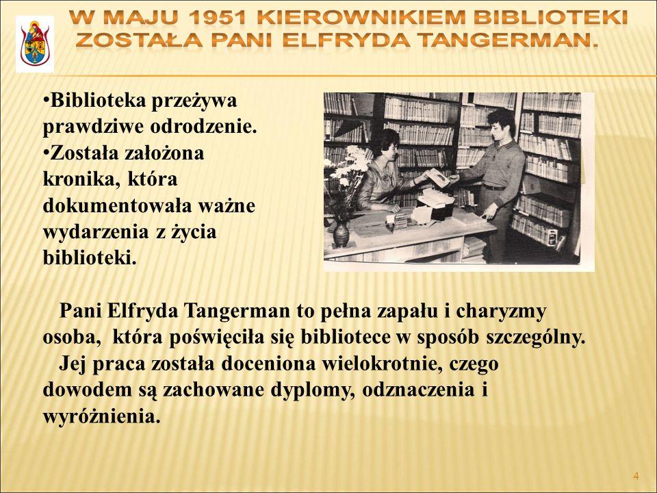 4 4 Biblioteka przeżywa prawdziwe odrodzenie. Została założona kronika, która dokumentowała ważne wydarzenia z życia biblioteki. Pani Elfryda Tangerma