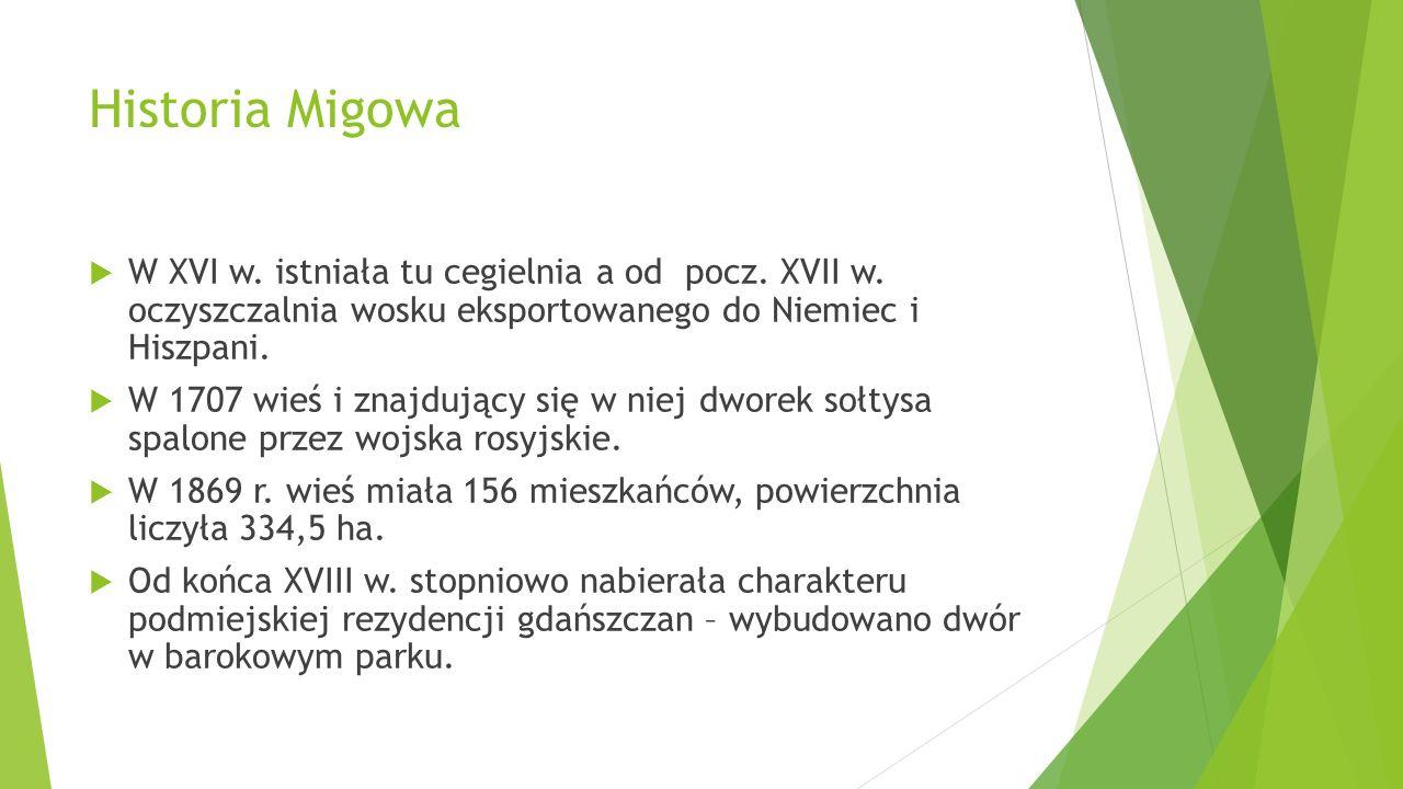 Historia Migowa W XVI w. istniała tu cegielnia a od pocz. XVII w. oczyszczalnia wosku eksportowanego do Niemiec i Hiszpani. W 1707 wieś i znajdujący s