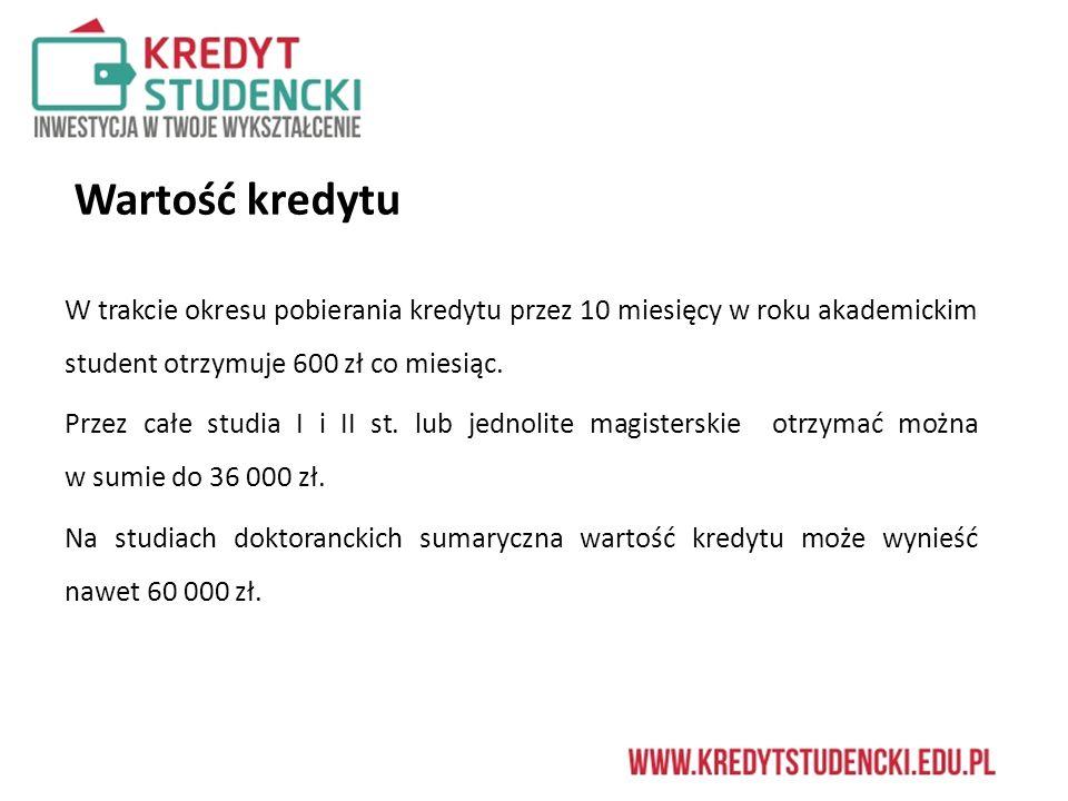 Wartość kredytu W trakcie okresu pobierania kredytu przez 10 miesięcy w roku akademickim student otrzymuje 600 zł co miesiąc.