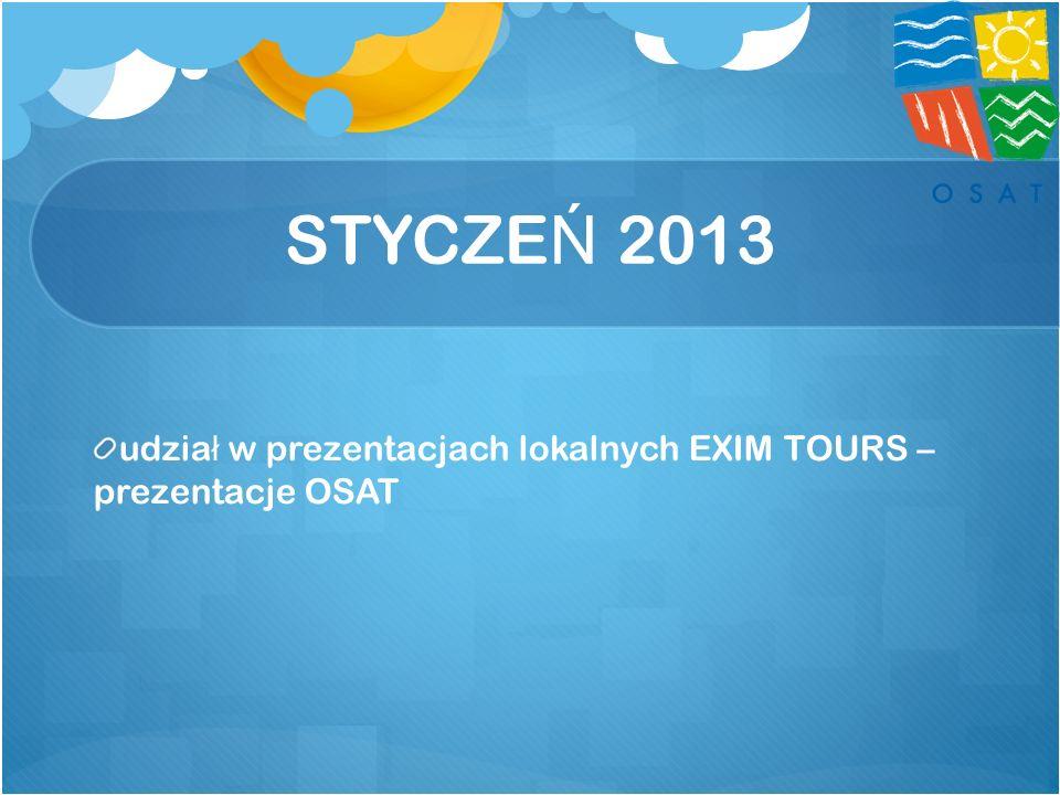 STYCZE Ń 2013 udzia ł w prezentacjach lokalnych EXIM TOURS – prezentacje OSAT