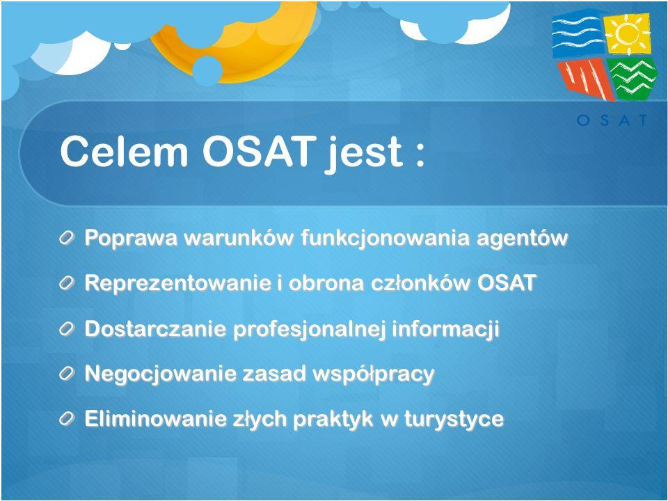 Celem OSAT jest : Poprawa warunków funkcjonowania agentów Reprezentowanie i obrona cz ł onków OSAT Dostarczanie profesjonalnej informacji Negocjowanie