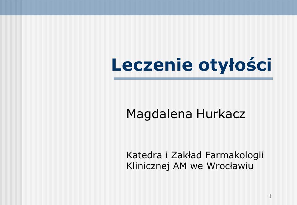 1 Leczenie otyłości Magdalena Hurkacz Katedra i Zakład Farmakologii Klinicznej AM we Wrocławiu