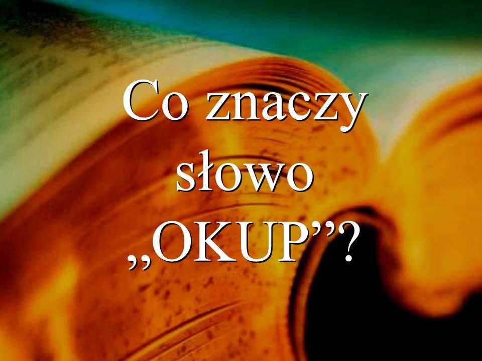 Słowo OKUP zostało przetłumaczone z greckiego słowaantilutron oznaczającego równoważną, odpowiadającą cenę.