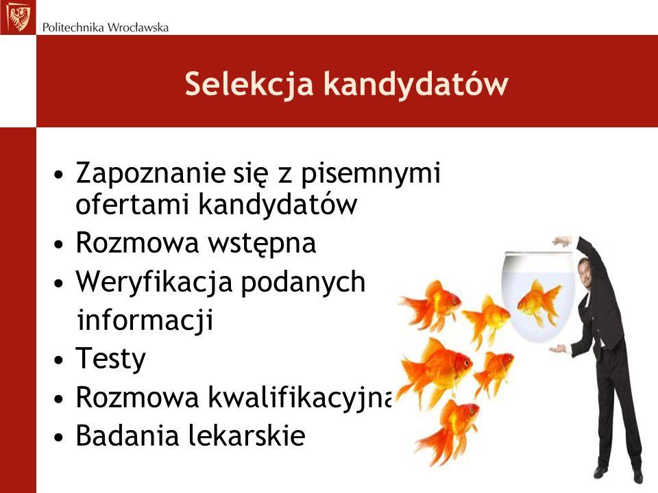 Selekcja kandydatów Zapoznanie się z pisemnymi ofertami kandydatów Rozmowa wstępna Weryfikacja podanych informacji Testy Rozmowa kwalifikacyjna Badani