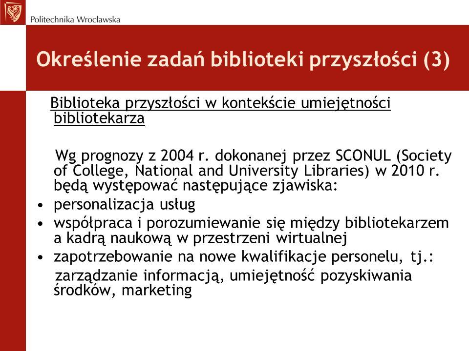 Określenie zadań biblioteki przyszłości (3) Biblioteka przyszłości w kontekście umiejętności bibliotekarza Wg prognozy z 2004 r. dokonanej przez SCONU