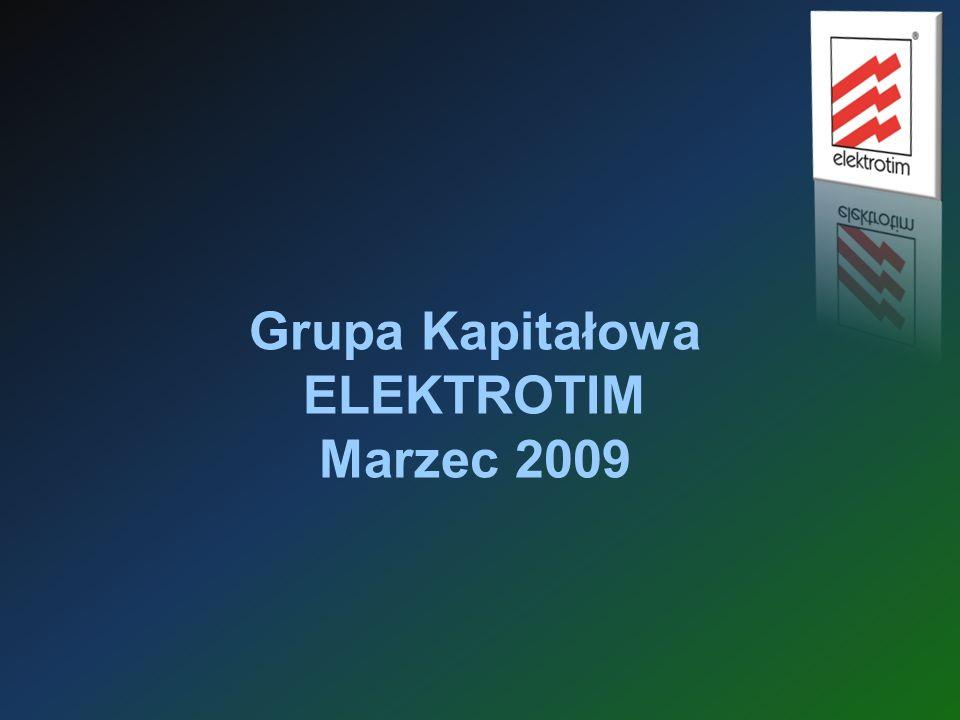Grupa Kapitałowa ELEKTROTIM Marzec 2009