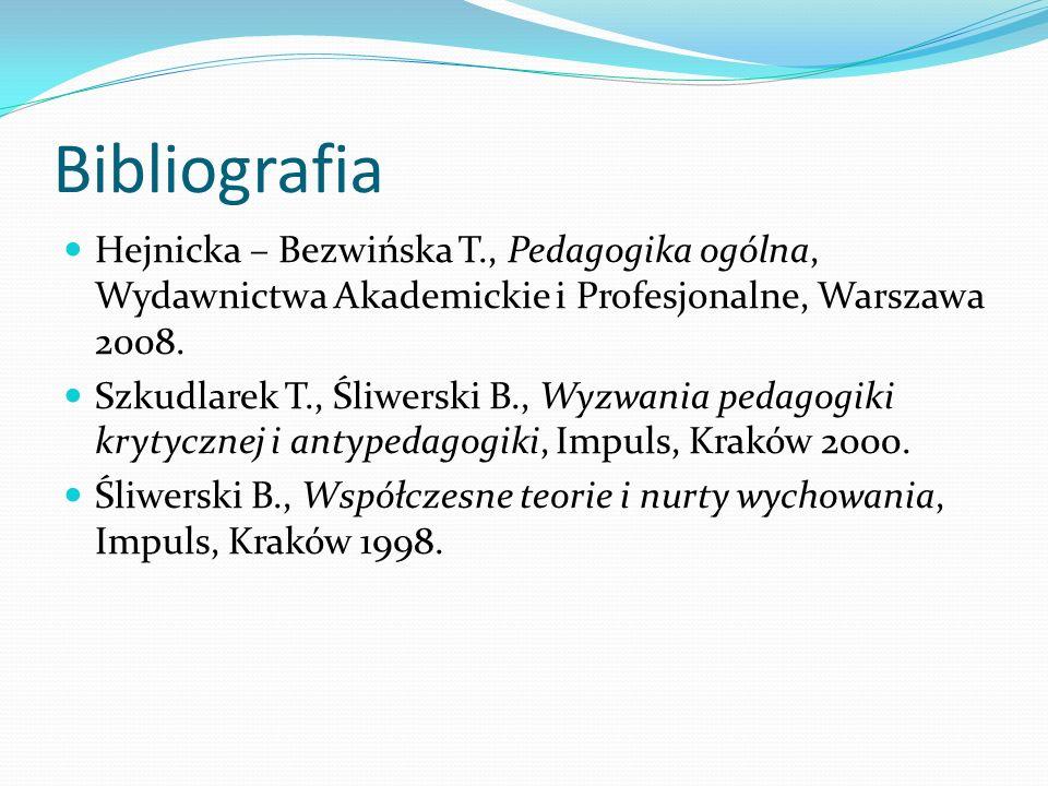Bibliografia Hejnicka – Bezwińska T., Pedagogika ogólna, Wydawnictwa Akademickie i Profesjonalne, Warszawa 2008. Szkudlarek T., Śliwerski B., Wyzwania