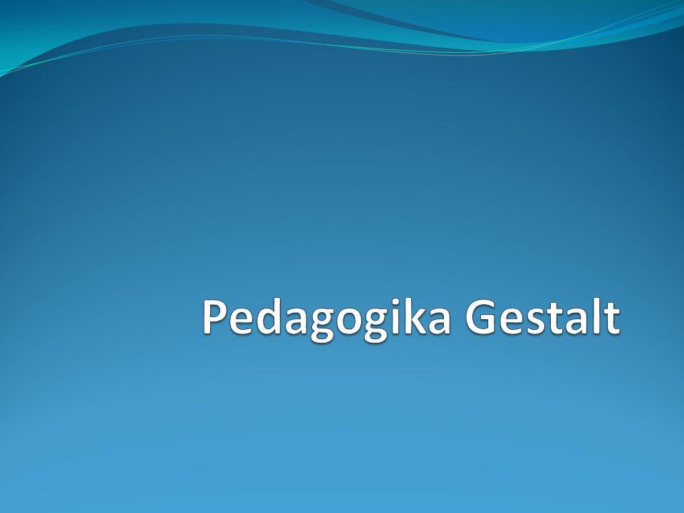 Fundamenty pedagogiki Gestalt Edukacja przez stapianie się Zajęcia interakcyjne skoncentrowane na temacie Agogika integracyjna Pedagogika wychodząca od pedagoga