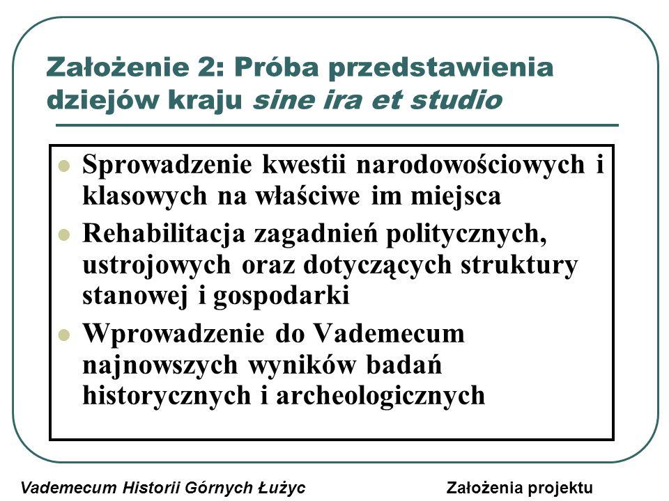 Problem 3: daleko od Drezna, Wrocławia i Pragi Vademecum Historii Górnych ŁużycZałożenia projektu WiekPolskaCzechyNiemcyD.