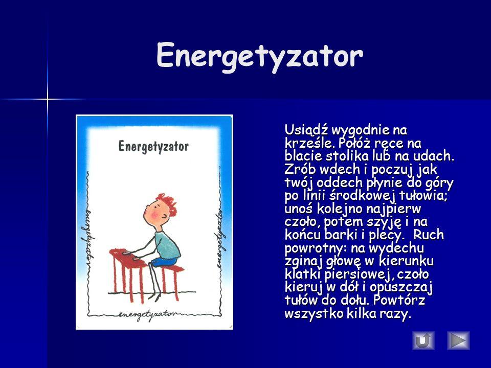 Energetyzator Usiądź wygodnie na krześle.Połóż ręce na blacie stolika lub na udach.