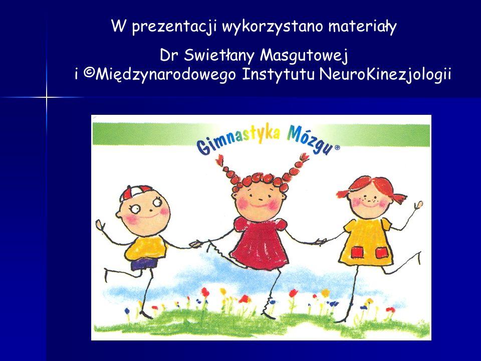 W prezentacji wykorzystano materiały Dr Swietłany Masgutowej i ©Międzynarodowego Instytutu NeuroKinezjologii