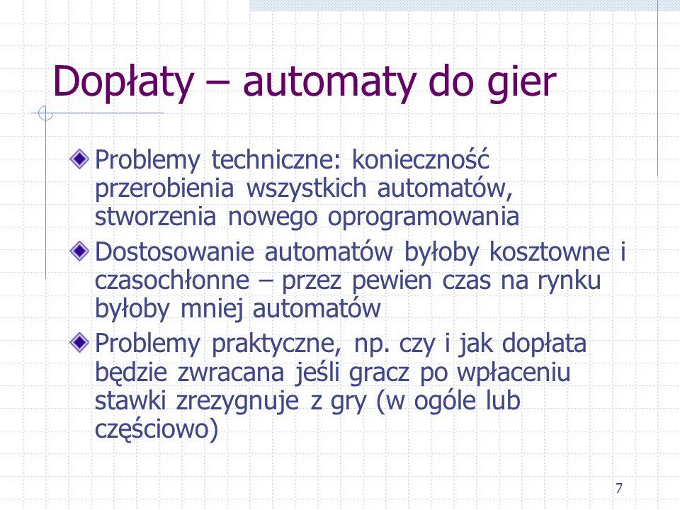 7 Dopłaty – automaty do gier Problemy techniczne: konieczność przerobienia wszystkich automatów, stworzenia nowego oprogramowania Dostosowanie automat