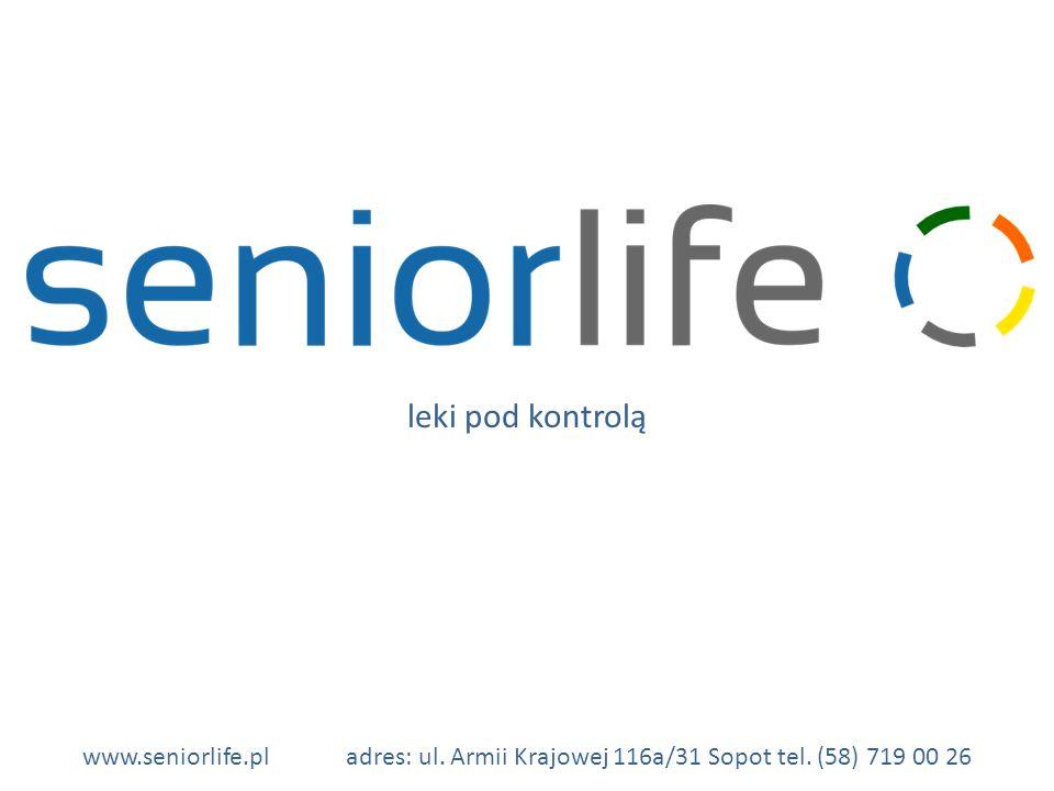 www.seniorlife.pladres: ul. Armii Krajowej 116a/31 Sopot tel. (58) 719 00 26 leki pod kontrolą