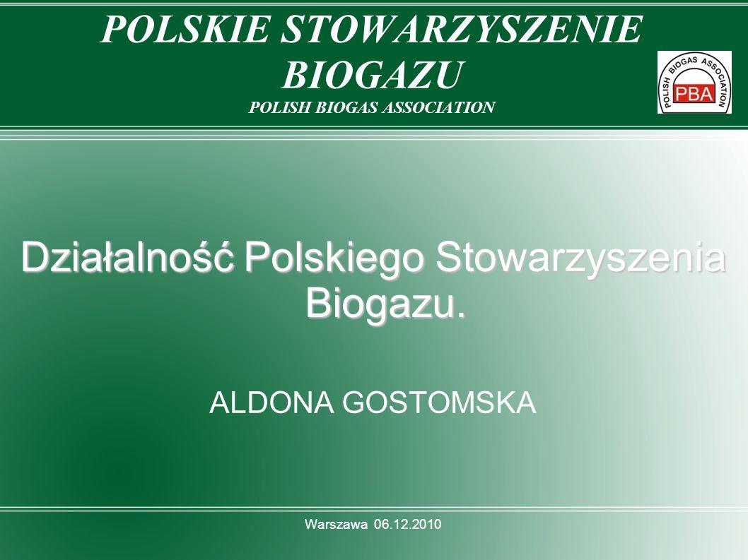 POLSKIE STOWARZYSZENIE BIOGAZU POLISH BIOGAS ASSOCIATION Działalność Polskiego Stowarzyszenia Biogazu. ALDONA GOSTOMSKA Warszawa 06.12.2010